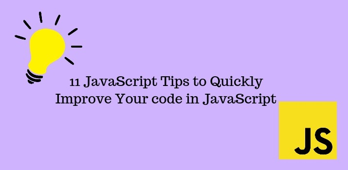 11 JavaScript Tips to Quickly Improve Your code in JavaScript