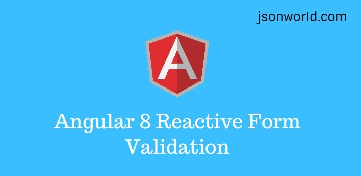 Angular 8/9  Reactive Form Validation Example and Tutorial