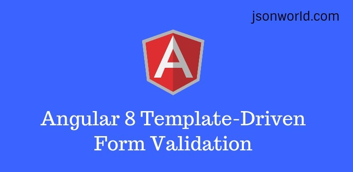 Angular 8 Template-Driven Form Validation