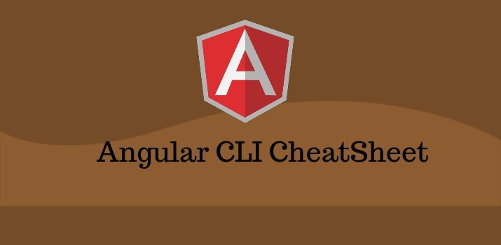 Angular CLI Cheat Sheet: The CLI command  An Angular Developer Should Know