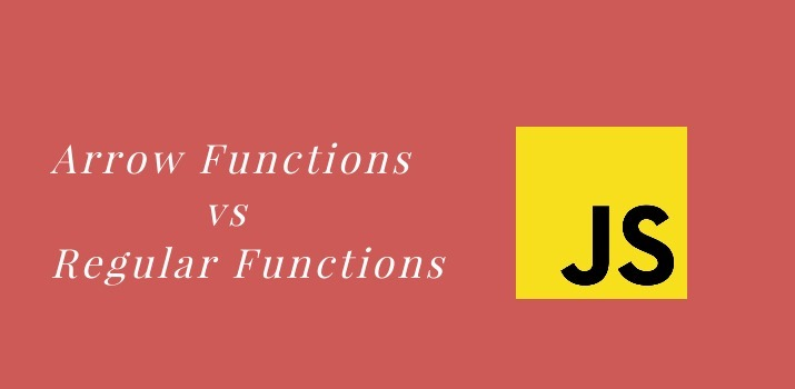 What is difference between Arrow Functions and Regular Functions?