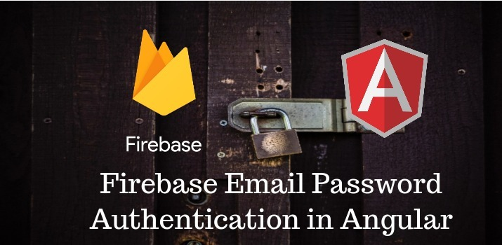 Firebase Email Password Authentication in Angular 8 Application