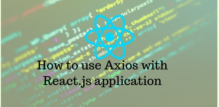 How to use Axios with ReactJS Application