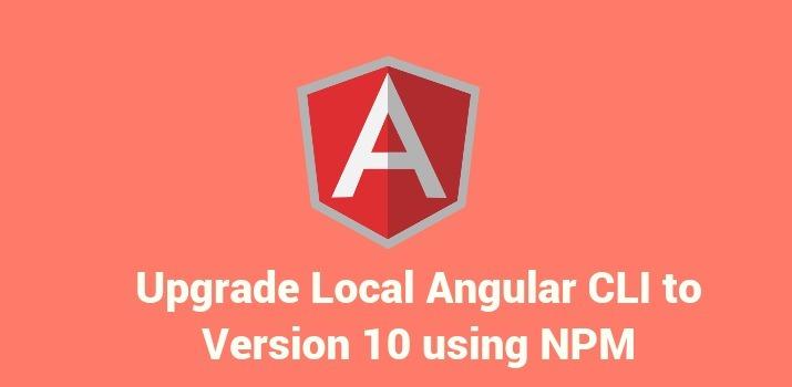 Upgrade Local Angular CLI to Version 10 using NPM