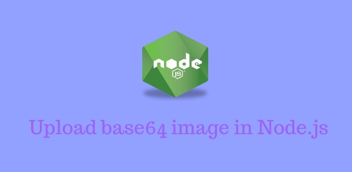 How to upload base 64 image in Nodejs Application